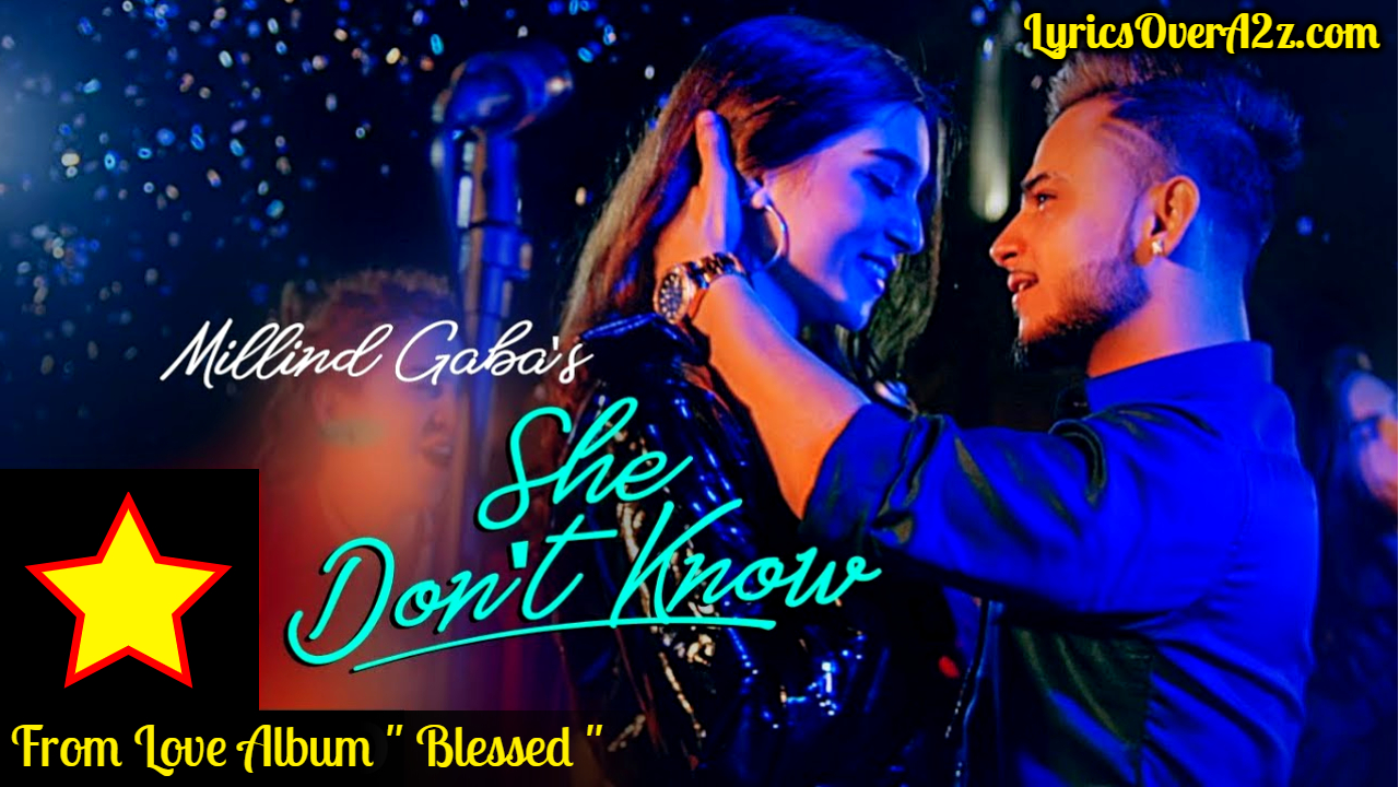 She Don't Know - Lyrics | Millind Gaba