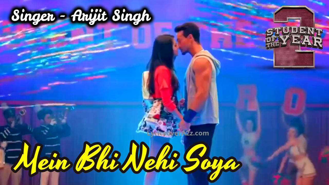 Main Bhi Nahi Soya Lyrics - Student of The Year 2| Arijit Singh