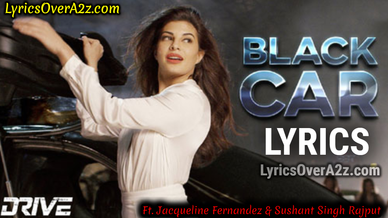 BLACK CAR LYRICS - DRIVE | Sushant Singh Rajput & Jacqueline Fernandez | Lyrics Over A2z