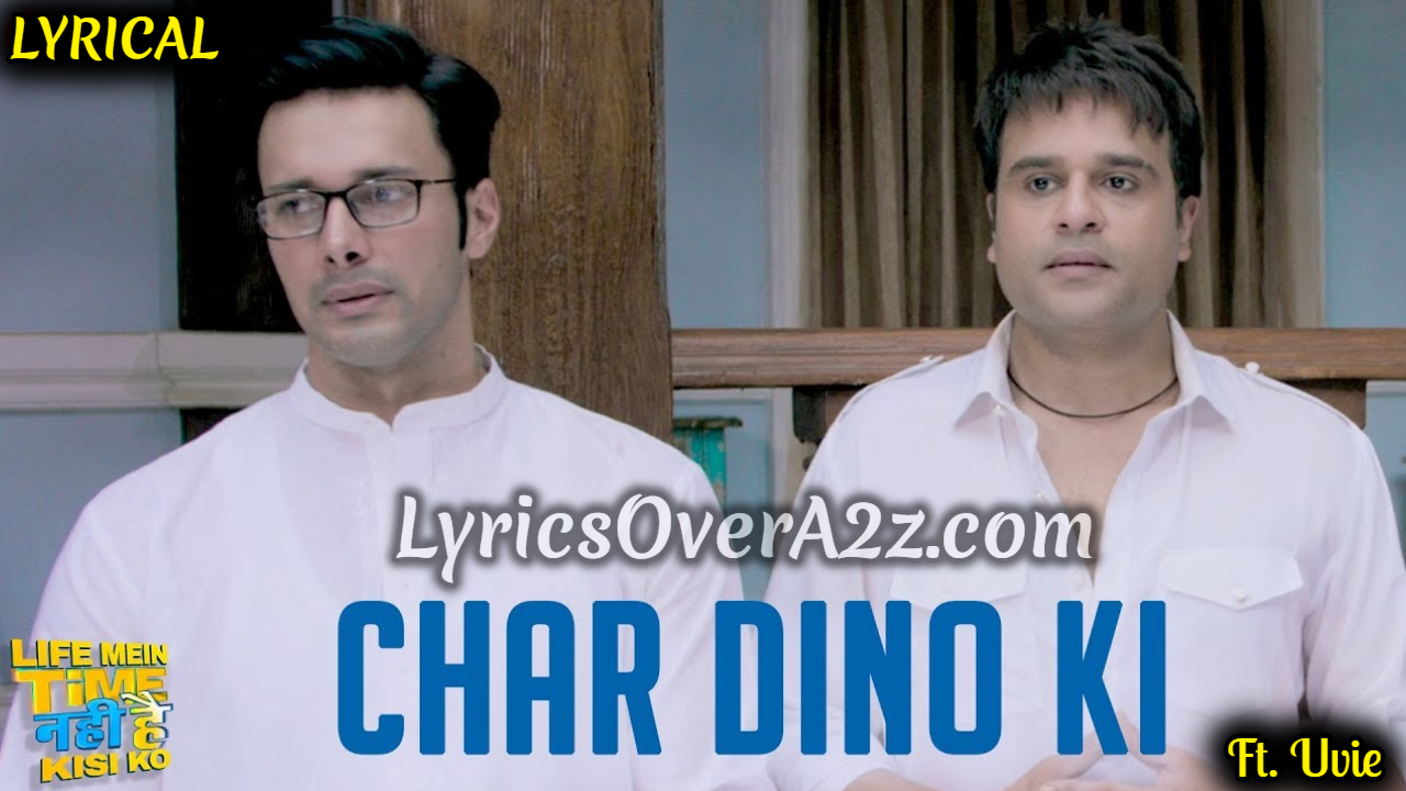 CHAR DINO KI LYRICS - Life Mein Time Nahi Hai Kisi Ko | Lyrics Over A2z