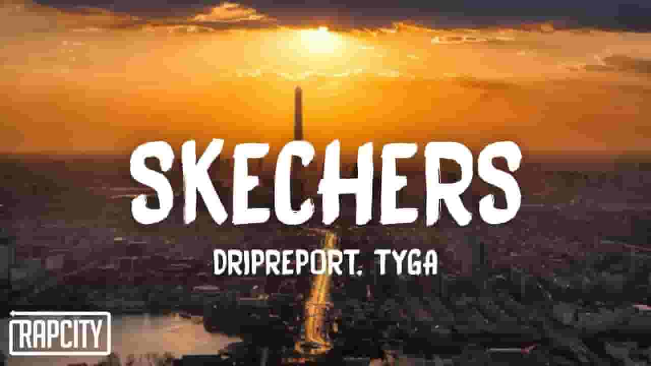 DRIPREPORT » SKECHERS Ft. TYGA LYRICS » Lyrics Over A2z