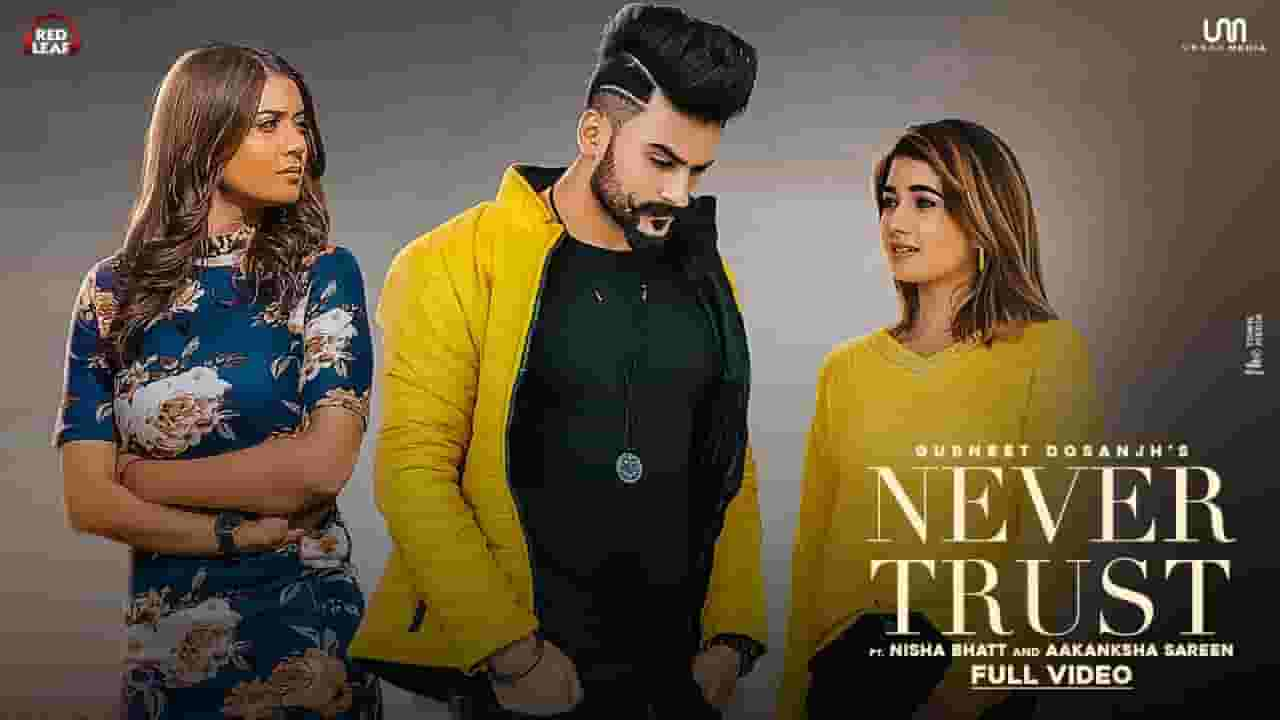 NEVER TRUST LYRICS » GURNEET DOSANJH » Lyrics Over A2z